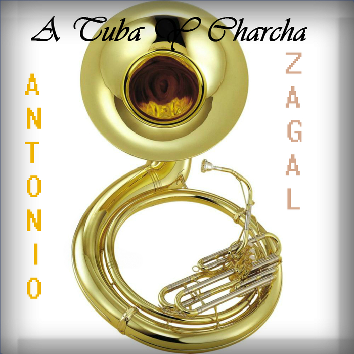Antonio Zagal - A Tuba & Charcha - Single [DGR 10]